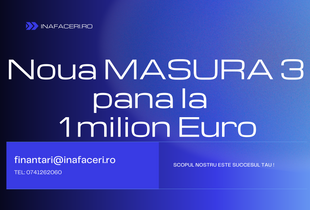 Noua MASURA 3, până la 1 MILION EURO